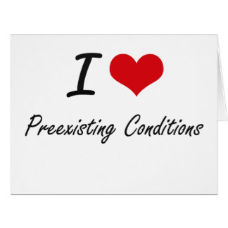 I Love Preexisting Conditions Large Greeting Card