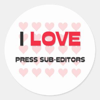 I LOVE PRESS SUB-EDITORS CLASSIC ROUND STICKER