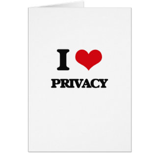 I Love Privacy Greeting Card