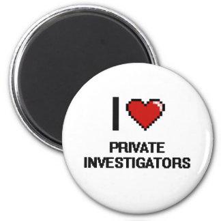 I love Private Investigators 2 Inch Round Magnet