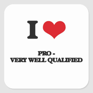 I Love Pro - Very Well Qualified Square Sticker