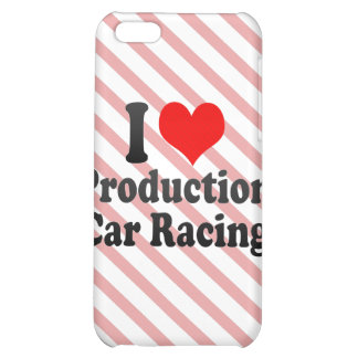 I love Production Car Racing iPhone 5C Cases