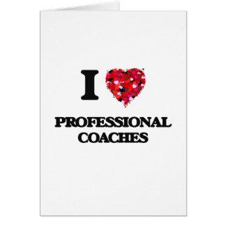 I love Professional Coaches Greeting Card