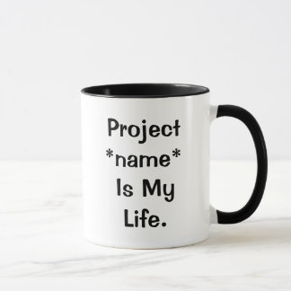 I Love Project *Name* - Project *name* Is My Life Mug