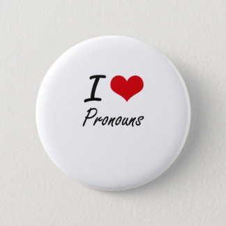I Love Pronouns Button