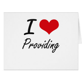 I Love Providing Large Greeting Card