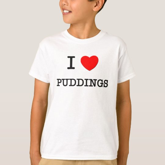 I Love PUDDINGS ( food ) T-Shirt