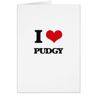 I Love Pudgy Greeting Card