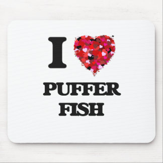 I love Puffer Fish Mouse Pad