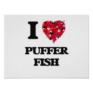 I love Puffer Fish Poster