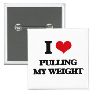 I Love Pulling My Weight Pins