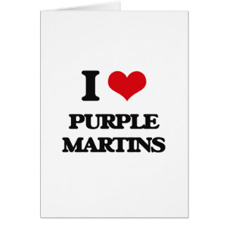 I love Purple Martins Greeting Card