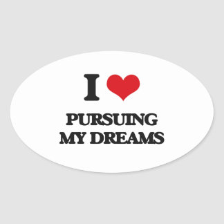 I Love Pursuing My Dreams Oval Sticker