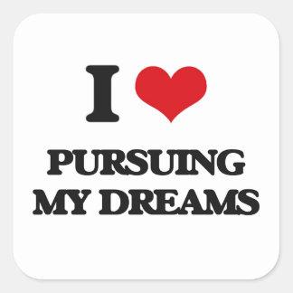 I Love Pursuing My Dreams Square Sticker