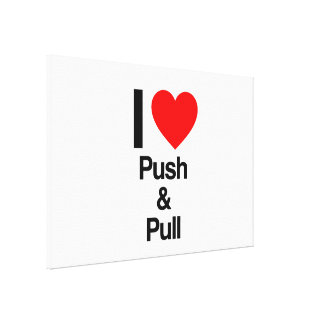 i love push and pull stretched canvas print