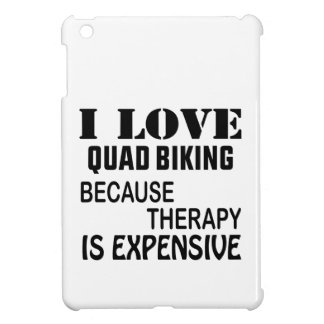 I Love Quad Biking Because Therapy Is Expensive iPad Mini Cases