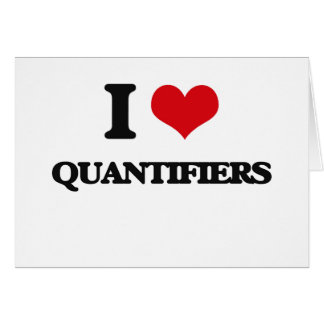 I Love Quantifiers Greeting Card