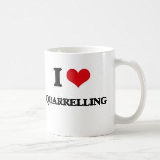 I Love Quarrelling Coffee Mug