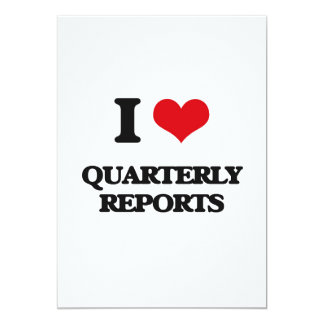 I Love Quarterly Reports 5x7 Paper Invitation Card