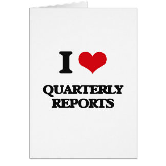 I Love Quarterly Reports Greeting Card