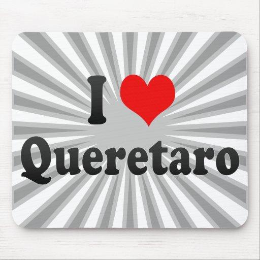 I Love Queretaro, Mexico Mouse Pads