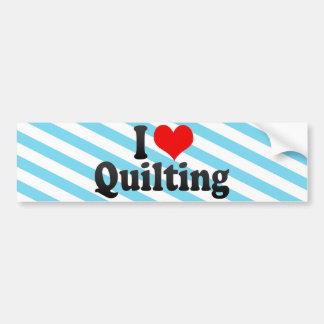 I Love Quilting Car Bumper Sticker