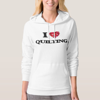I love Quilting Hooded Pullovers