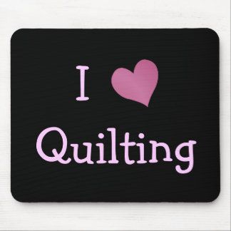 I Love Quilting Mouse Pad