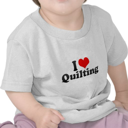 I Love Quilting Shirts