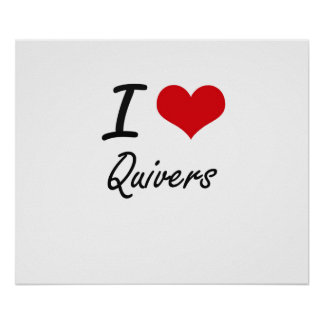 I Love Quivers Poster