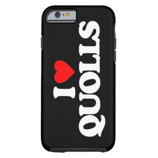 I LOVE QUOLLS TOUGH iPhone 6 CASE