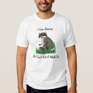 I Love Raccoons But I Can't Eat A Whole One Shirt