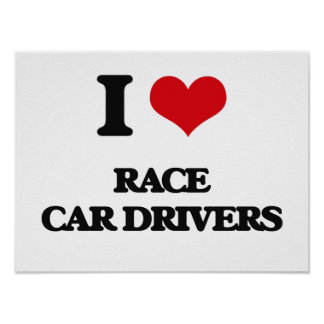 I love Race Car Drivers Poster