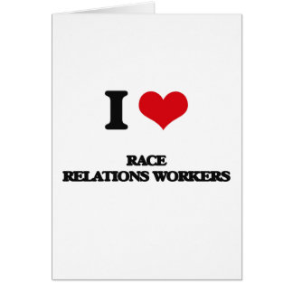 I love Race Relations Workers Greeting Card
