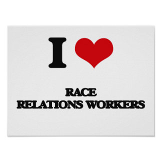 I love Race Relations Workers Poster