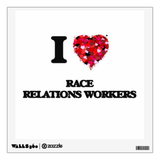 I love Race Relations Workers Wall Decals