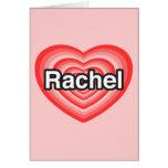I love Rachel. I love you Rachel. Heart Greeting Cards