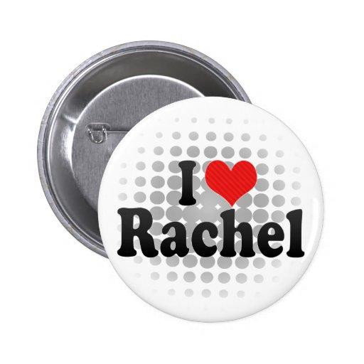 I Love Rachel Pinback Buttons