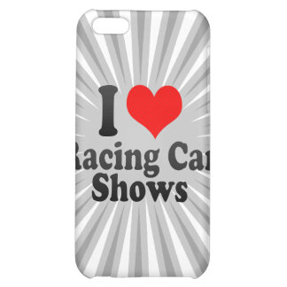 I love Racing Car Shows Cover For iPhone 5C