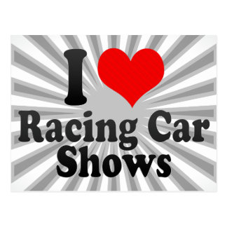 I love Racing Car Shows Post Cards