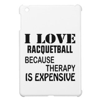 I Love Racquetball Because Therapy Is Expensive iPad Mini Case