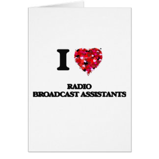 I love Radio Broadcast Assistants Greeting Card