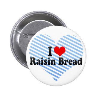 I Love Raisin Bread Pinback Buttons