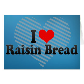 I Love Raisin Bread Greeting Cards
