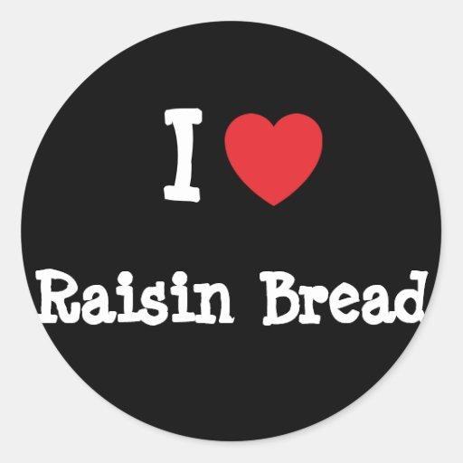 I love Raisin Bread heart T-Shirt Round Sticker