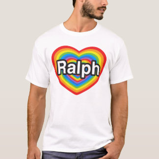 I love Ralph. I love you Ralph. Heart T-Shirt