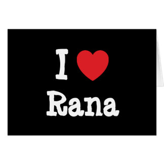 I love Rana heart T-Shirt Cards