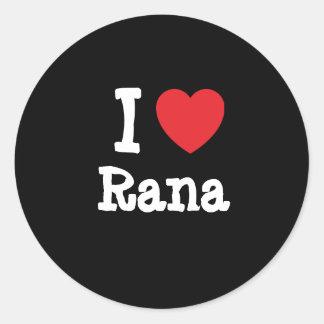 I love Rana heart T-Shirt Classic Round Sticker