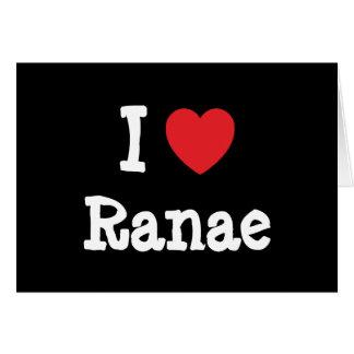 I love Ranae heart T-Shirt Card