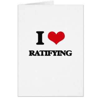 I Love Ratifying Greeting Card